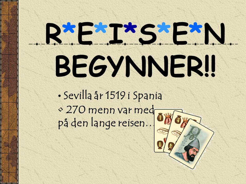 R*E*I*S*E*NR*E*I*S*E*N BEGYNNER!! • Sevilla år 1519 i Spania • 270 menn var med på den lange reisen…