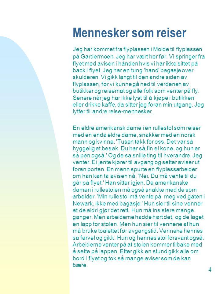 4 Mennesker som reiser Jeg har kommet fra flyplassen i Molde til flyplassen på Gardermoen.