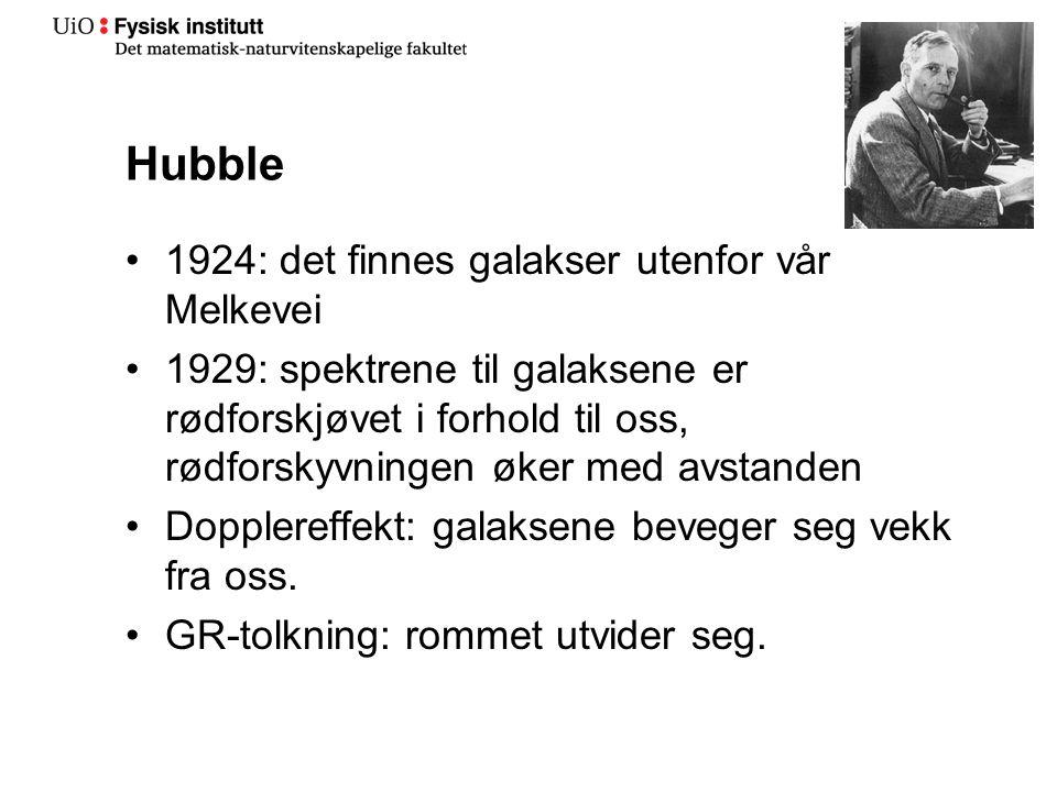 Hubble •1924: det finnes galakser utenfor vår Melkevei •1929: spektrene til galaksene er rødforskjøvet i forhold til oss, rødforskyvningen øker med avstanden •Dopplereffekt: galaksene beveger seg vekk fra oss.