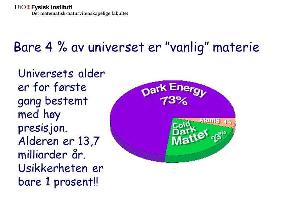 Bare 4 % av universet er vanlig materie Universets alder er for første gang bestemt med høy presisjon.