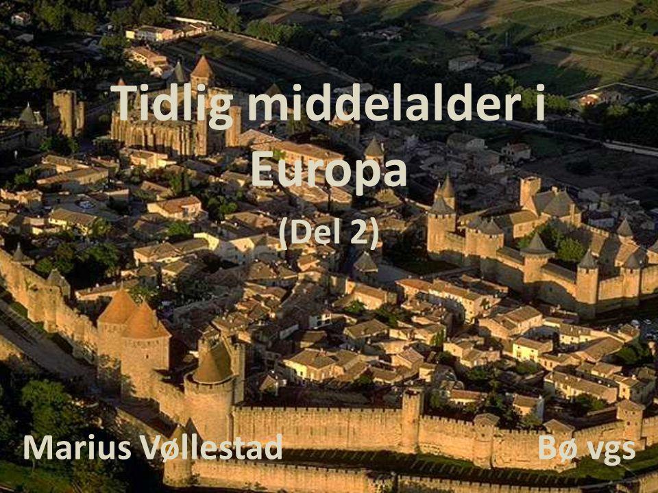 Tidlig middelalder i Europa (Del 2) Marius Vøllestad Bø vgs