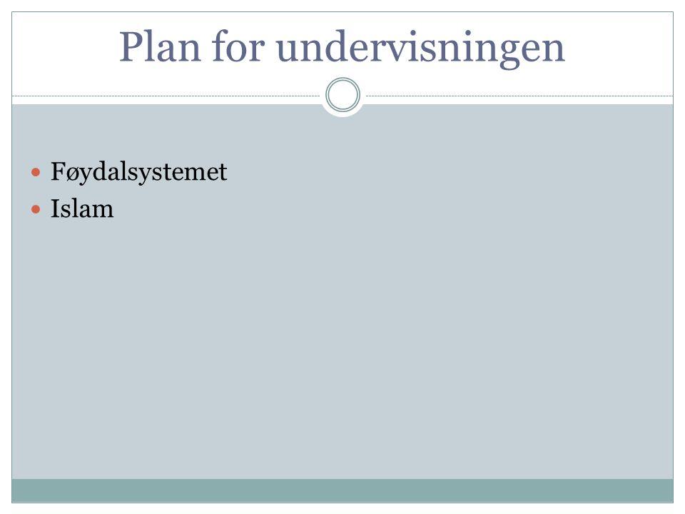 Plan for undervisningen  Føydalsystemet  Islam