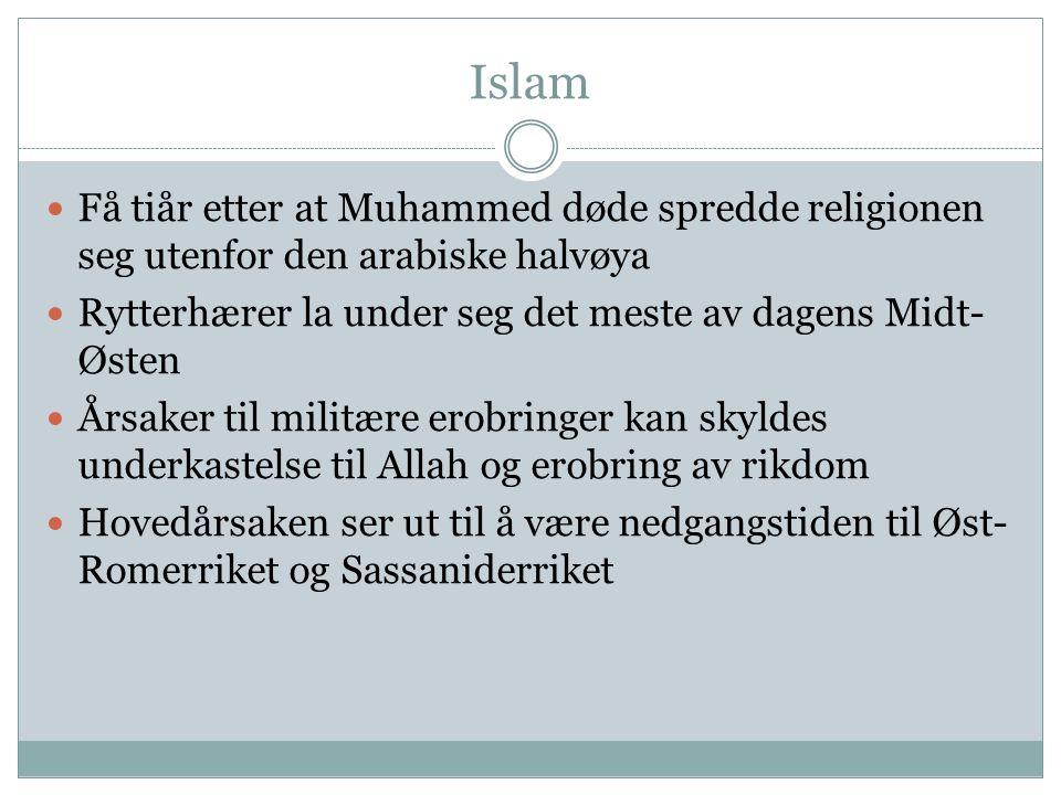 Islam  Få tiår etter at Muhammed døde spredde religionen seg utenfor den arabiske halvøya  Rytterhærer la under seg det meste av dagens Midt- Østen