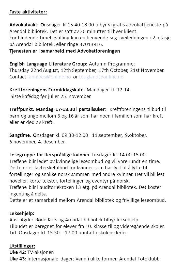 Faste aktiviteter: Advokatvakt: Onsdager kl 15.40-18.00 tilbyr vi gratis advokattjeneste på Arendal bibliotek.