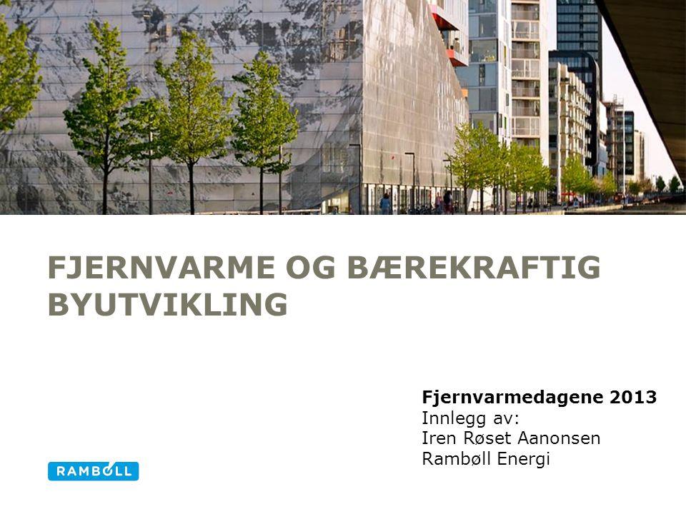 FJERNVARME OG BÆREKRAFTIG BYUTVIKLING Alternative title slide Fjernvarmedagene 2013 Innlegg av: Iren Røset Aanonsen Rambøll Energi