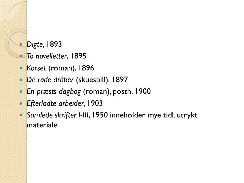  Digte, 1893  To novelletter, 1895  Korset (roman), 1896  De røde dråber (skuespill), 1897  En præsts dagbog (roman), posth. 1900  Efterladte ar