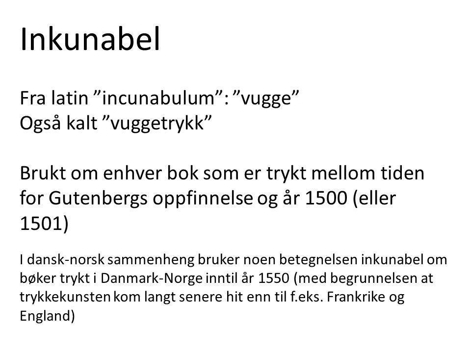 """Inkunabel Fra latin """"incunabulum"""": """"vugge"""" Også kalt """"vuggetrykk"""" Brukt om enhver bok som er trykt mellom tiden for Gutenbergs oppfinnelse og år 1500"""