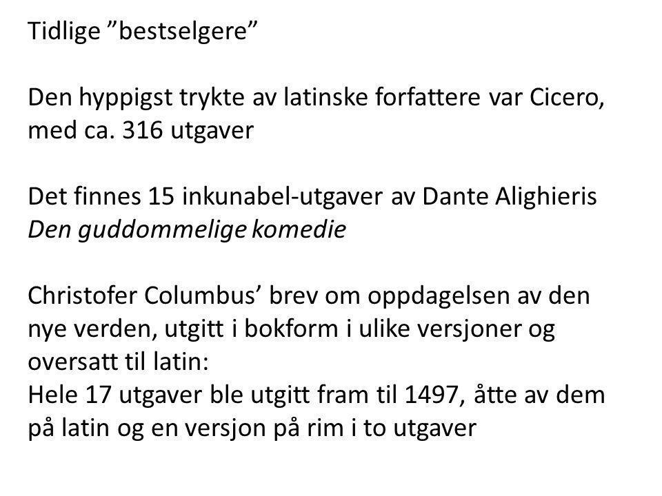 """Tidlige """"bestselgere"""" Den hyppigst trykte av latinske forfattere var Cicero, med ca. 316 utgaver Det finnes 15 inkunabel-utgaver av Dante Alighieris D"""