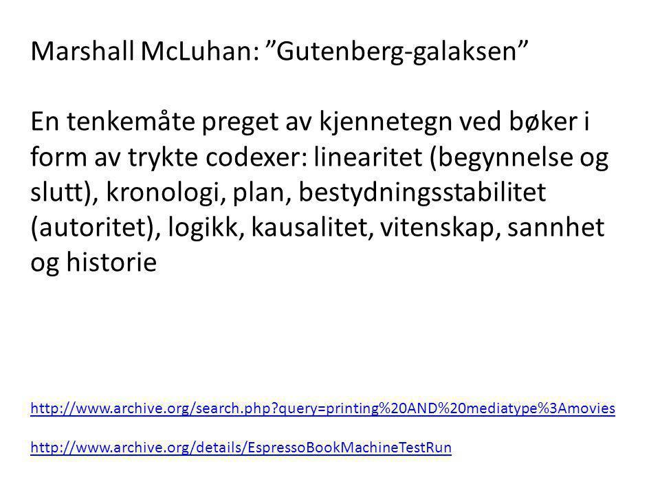"""Marshall McLuhan: """"Gutenberg-galaksen"""" En tenkemåte preget av kjennetegn ved bøker i form av trykte codexer: linearitet (begynnelse og slutt), kronolo"""
