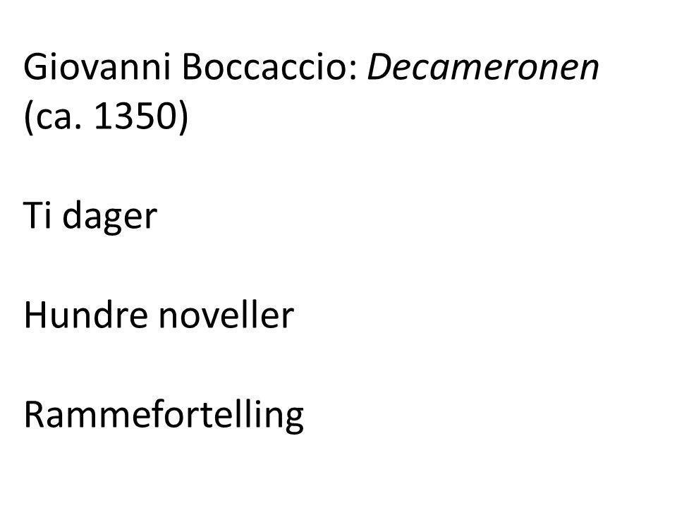 Giovanni Boccaccio: Decameronen (ca. 1350) Ti dager Hundre noveller Rammefortelling