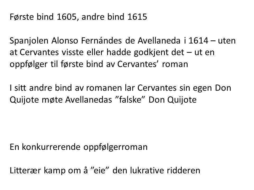 Første bind 1605, andre bind 1615 Spanjolen Alonso Fernándes de Avellaneda i 1614 – uten at Cervantes visste eller hadde godkjent det – ut en oppfølge