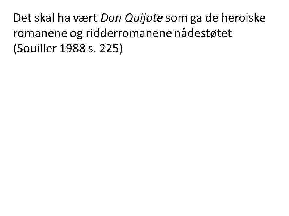 Det skal ha vært Don Quijote som ga de heroiske romanene og ridderromanene nådestøtet (Souiller 1988 s. 225)