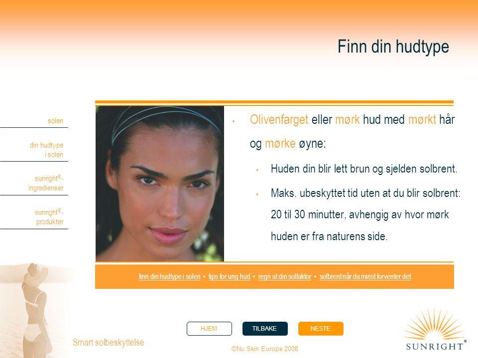 HJEMTILBAKENESTE solen din hudtype i solen sunright ® - ingredienser sunright ® - produkter ©Nu Skin Europe 2008 Smart solbeskyttelse Finn din hudtype