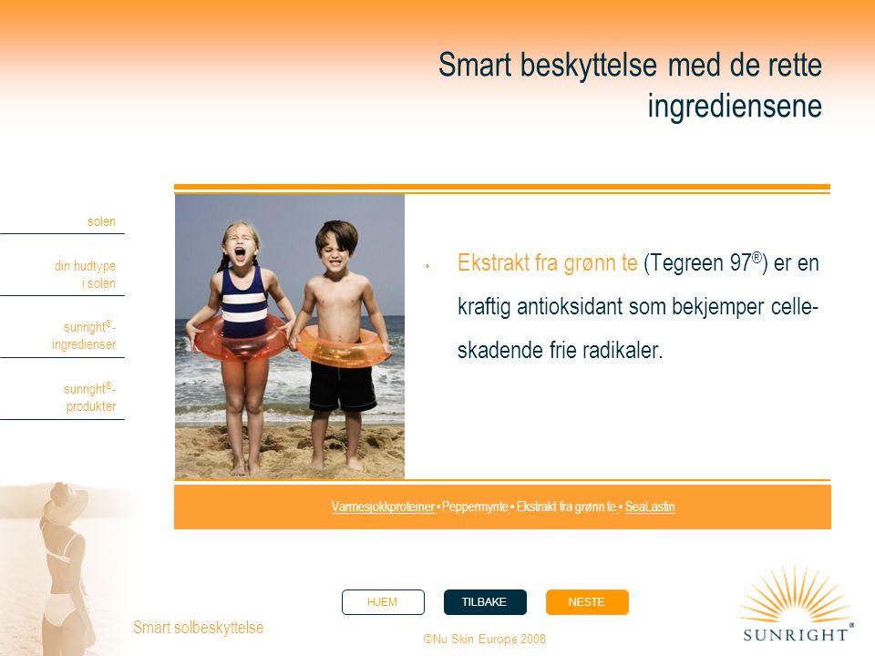 HJEMTILBAKENESTE solen din hudtype i solen sunright ® - ingredienser sunright ® - produkter ©Nu Skin Europe 2008 Smart solbeskyttelse Smart beskyttels