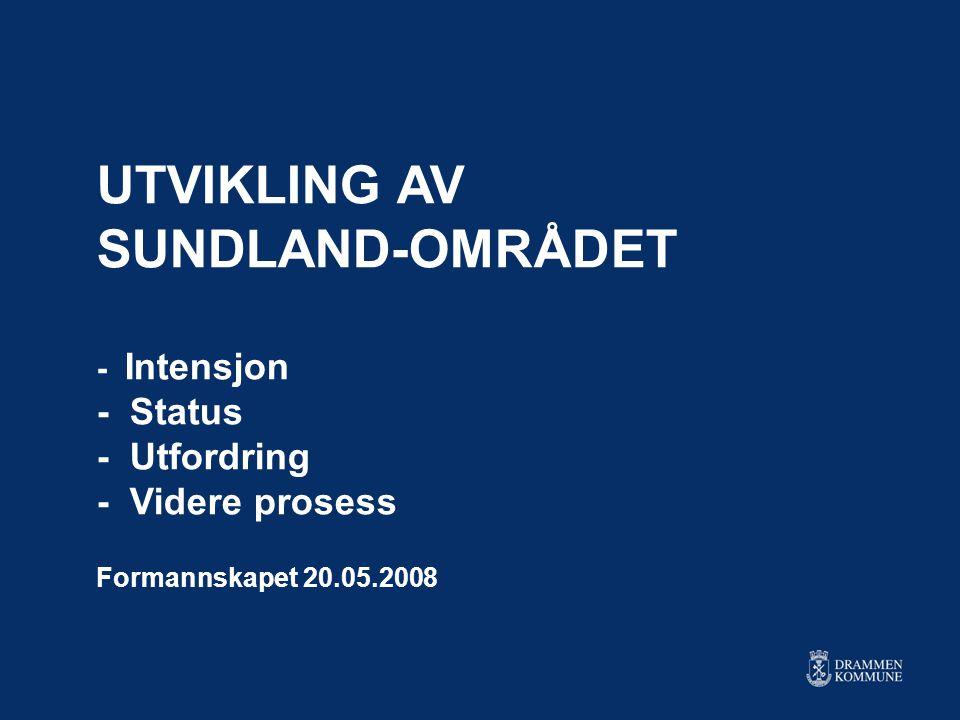 UTVIKLING AV SUNDLAND-OMRÅDET - Intensjon - Status - Utfordring - Videre prosess Formannskapet 20.05.2008