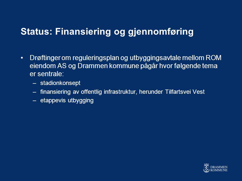 Status: Finansiering og gjennomføring •Drøftinger om reguleringsplan og utbyggingsavtale mellom ROM eiendom AS og Drammen kommune pågår hvor følgende tema er sentrale: –stadionkonsept –finansiering av offentlig infrastruktur, herunder Tilfartsvei Vest –etappevis utbygging
