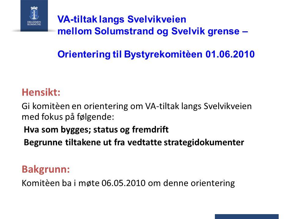 VA-tiltak langs Svelvikveien mellom Solumstrand og Svelvik grense – Orientering til Bystyrekomitèen 01.06.2010 Hensikt: Gi komitèen en orientering om