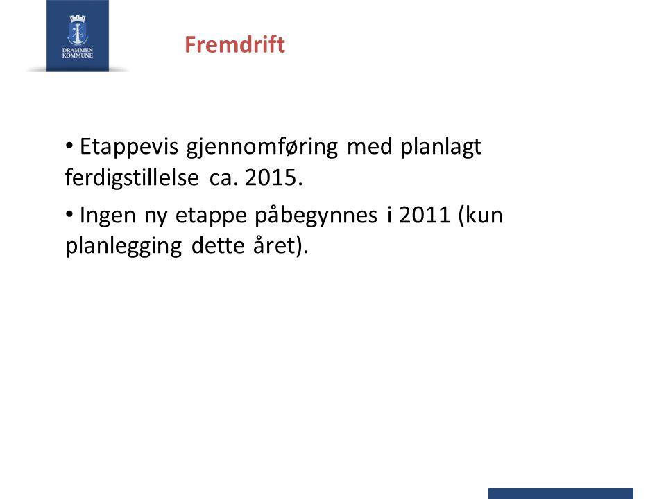 Fremdrift • Etappevis gjennomføring med planlagt ferdigstillelse ca. 2015. • Ingen ny etappe påbegynnes i 2011 (kun planlegging dette året).