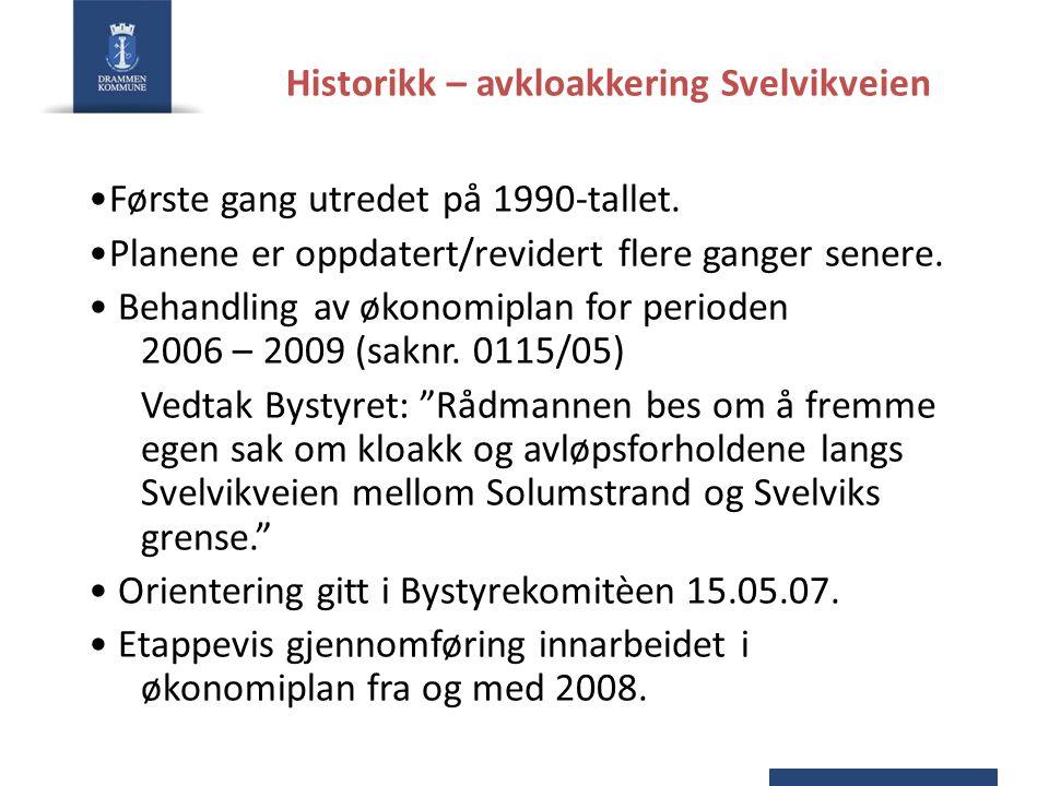Historikk – avkloakkering Svelvikveien •Første gang utredet på 1990-tallet. •Planene er oppdatert/revidert flere ganger senere. • Behandling av økonom