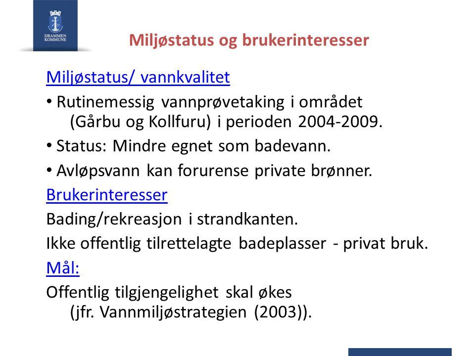Miljøstatus og brukerinteresser Miljøstatus/ vannkvalitet • Rutinemessig vannprøvetaking i området (Gårbu og Kollfuru) i perioden 2004-2009. • Status: