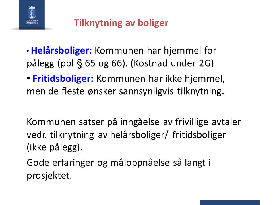 Tilknytning av boliger • Helårsboliger: Kommunen har hjemmel for pålegg (pbl § 65 og 66). (Kostnad under 2G) • Fritidsboliger: Kommunen har ikke hjemm