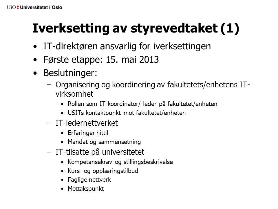 Iverksetting av styrevedtaket (1) •IT-direktøren ansvarlig for iverksettingen •Første etappe: 15.