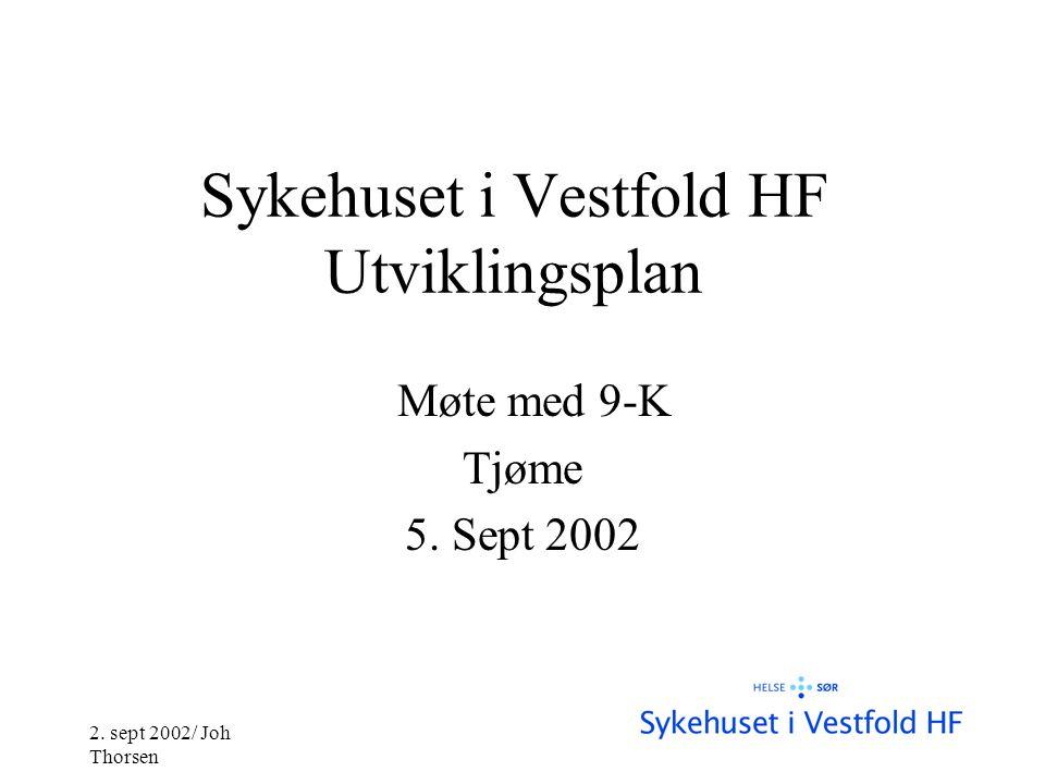 2. sept 2002/ Joh Thorsen Sykehuset i Vestfold HF Utviklingsplan Møte med 9-K Tjøme 5. Sept 2002