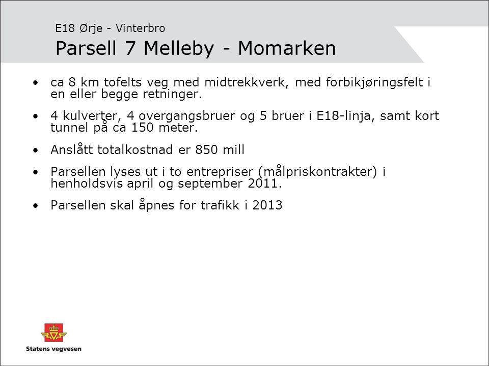 E18 Ørje - Vinterbro Parsell 7 Melleby - Momarken •ca 8 km tofelts veg med midtrekkverk, med forbikjøringsfelt i en eller begge retninger.