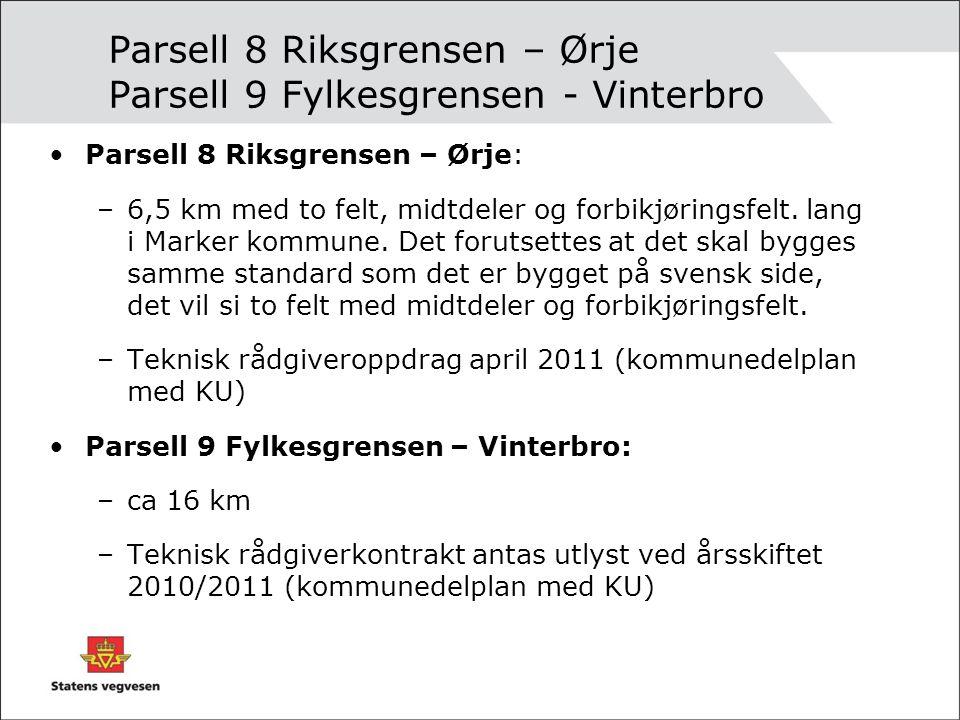 Parsell 8 Riksgrensen – Ørje Parsell 9 Fylkesgrensen - Vinterbro •Parsell 8 Riksgrensen – Ørje: –6,5 km med to felt, midtdeler og forbikjøringsfelt.
