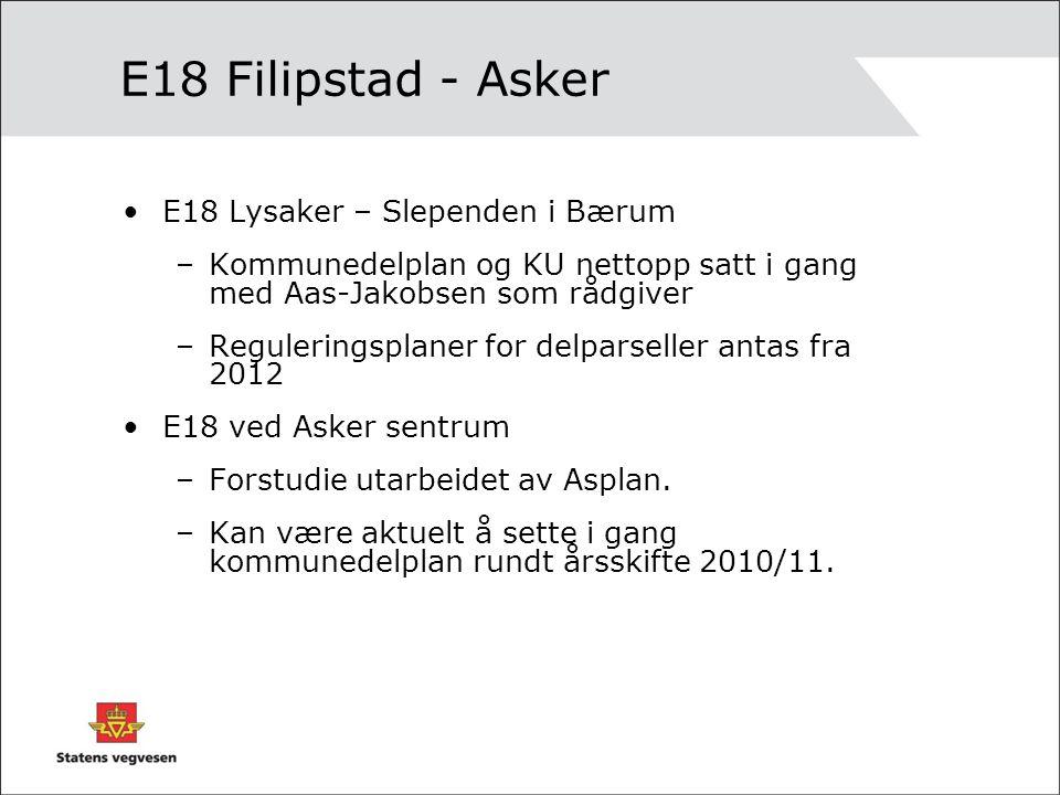 E18 Filipstad - Asker •E18 Lysaker – Slependen i Bærum –Kommunedelplan og KU nettopp satt i gang med Aas-Jakobsen som rådgiver –Reguleringsplaner for delparseller antas fra 2012 •E18 ved Asker sentrum –Forstudie utarbeidet av Asplan.