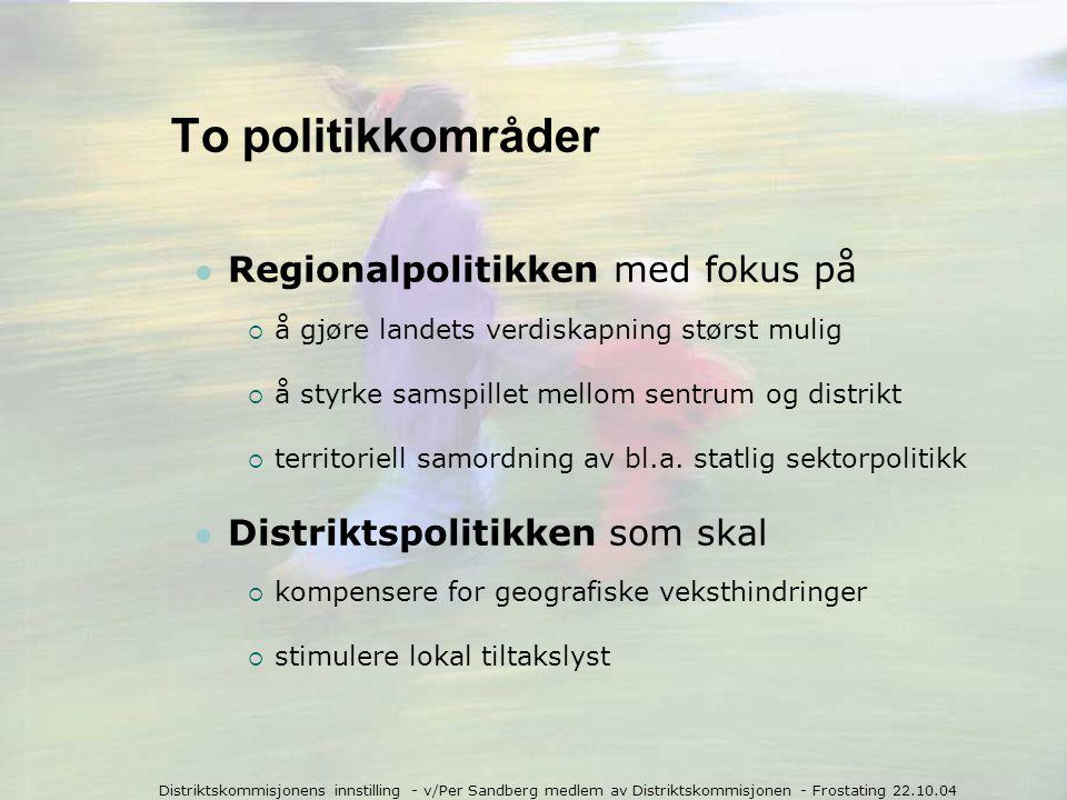 Distriktskommisjonens innstilling - v/Per Sandberg medlem av Distriktskommisjonen - Frostating 22.10.04 Krav til styringssystemet  Forvaltningen på lokalt og regionalt nivå må ha tilstrekkelig makt og legitimitet  til å gjøre regionale prioriteringer ut fra helhetlige strategier  inngå i forpliktende partnerskap  Territoriell samordning av den regionale stat er nødvendig for regional vekst og verdiskapning  Staten må ha det overordnede ansvaret, ved å  fastlegge distrikts- og regionalpolitiske målsettinger for sektorpolitikken  ivareta hensynet til helheten  sikre forutsigbare rammebetingelser  Valget står i realiteten mellom  statlige regioner basert på enhetlige grenser og sterkere samordning  et styrket folkevalgt regionalt nivå