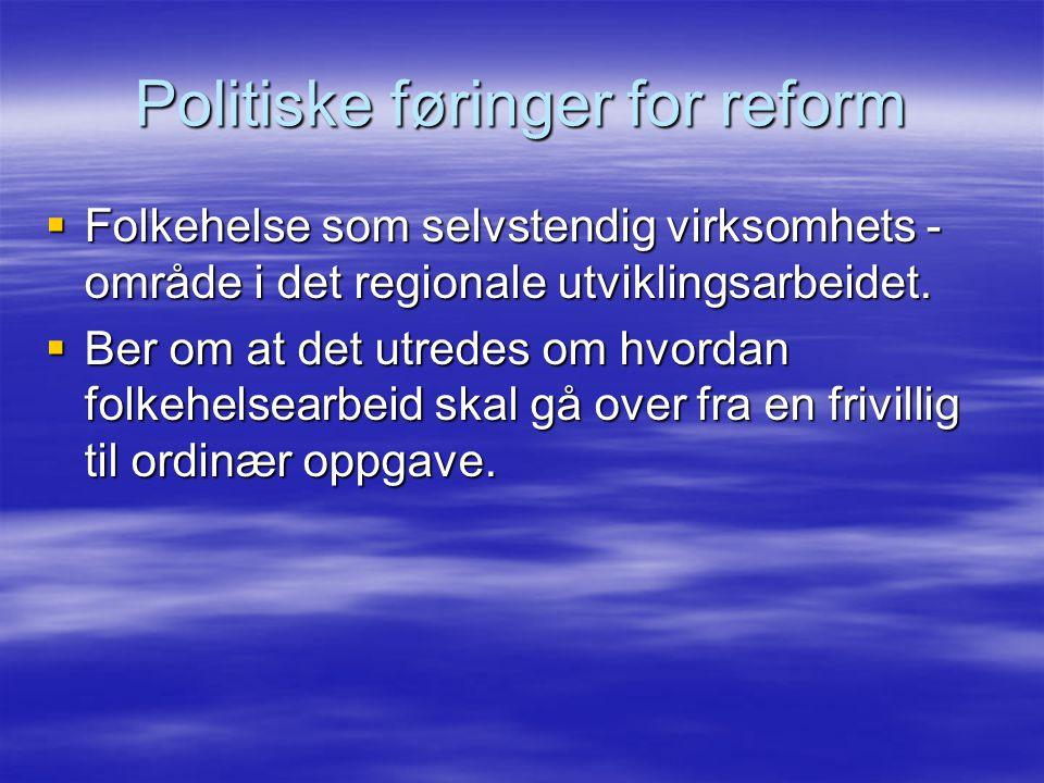 Politiske føringer for reform  Folkehelse som selvstendig virksomhets - område i det regionale utviklingsarbeidet.