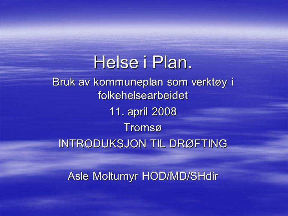 Helse i Plan. Bruk av kommuneplan som verktøy i folkehelsearbeidet 11.