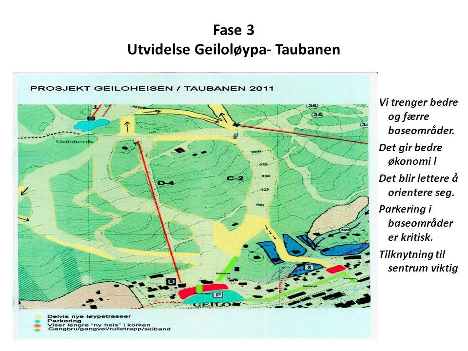Fase 3 Utvidelse Geiloløypa- Taubanen Vi trenger bedre og færre baseområder.