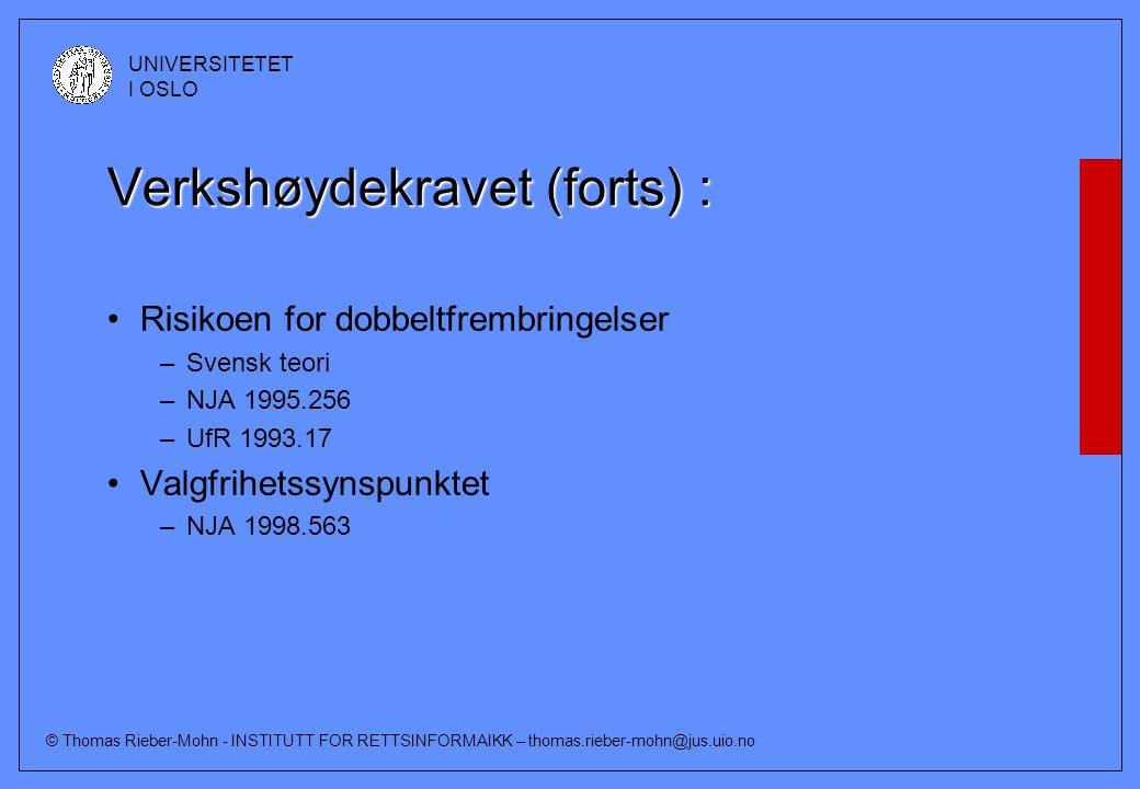 © Thomas Rieber-Mohn - INSTITUTT FOR RETTSINFORMAIKK – thomas.rieber-mohn@jus.uio.no UNIVERSITETET I OSLO Verkshøydekravet (forts) : •Risikoen for dobbeltfrembringelser –Svensk teori –NJA 1995.256 –UfR 1993.17 •Valgfrihetssynspunktet –NJA 1998.563