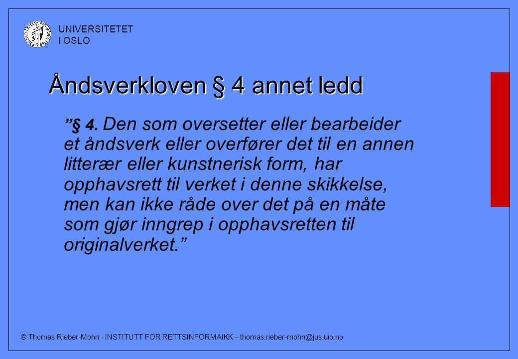 © Thomas Rieber-Mohn - INSTITUTT FOR RETTSINFORMAIKK – thomas.rieber-mohn@jus.uio.no UNIVERSITETET I OSLO Åndsverkloven § 4 annet ledd § 4.