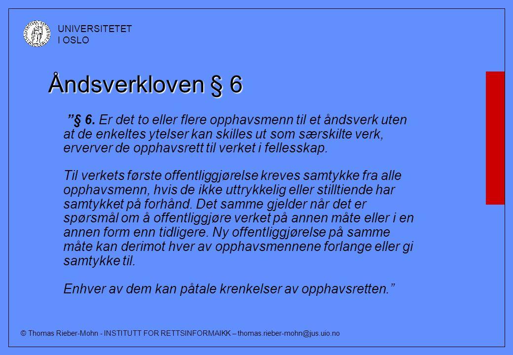 """© Thomas Rieber-Mohn - INSTITUTT FOR RETTSINFORMAIKK – thomas.rieber-mohn@jus.uio.no UNIVERSITETET I OSLO Åndsverkloven § 6 """"§ 6. Er det to eller fler"""