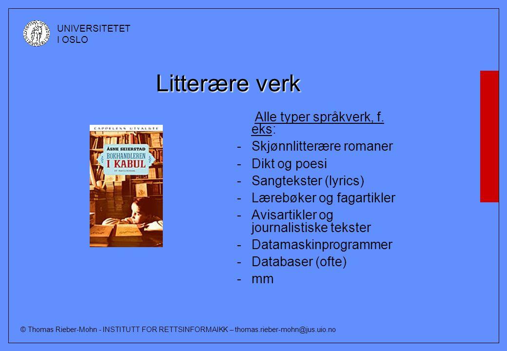 © Thomas Rieber-Mohn - INSTITUTT FOR RETTSINFORMAIKK – thomas.rieber-mohn@jus.uio.no UNIVERSITETET I OSLO Litterære verk Alle typer språkverk, f. eks: