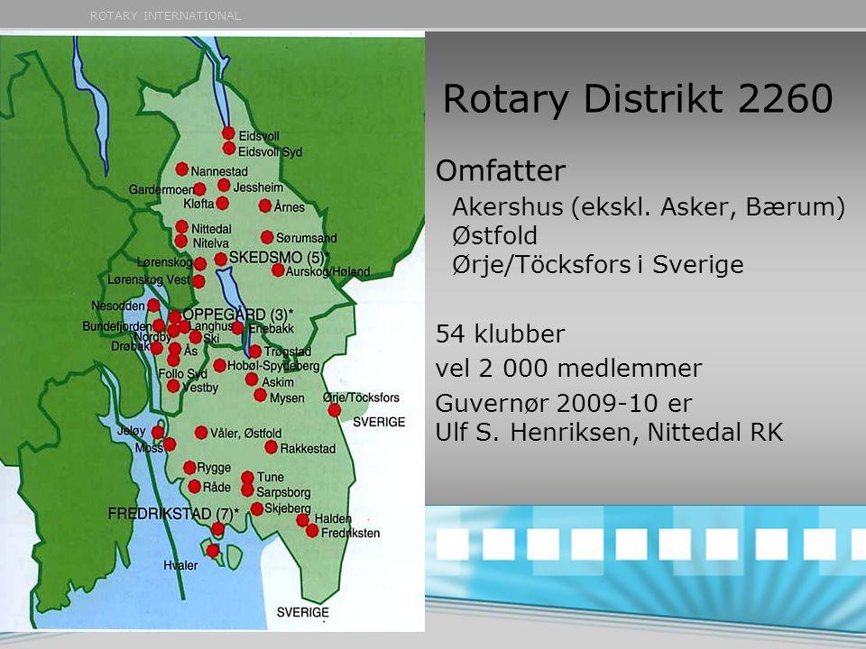 ROTARY INTERNATIONAL Rotary Distrikt 2260 Omfatter Akershus (ekskl. Asker, Bærum) Østfold Ørje/Töcksfors i Sverige 54 klubber vel 2 000 medlemmer Guve