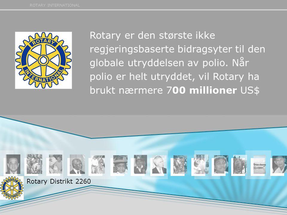ROTARY INTERNATIONAL Rotary er den største ikke regjeringsbaserte bidragsyter til den globale utryddelsen av polio.