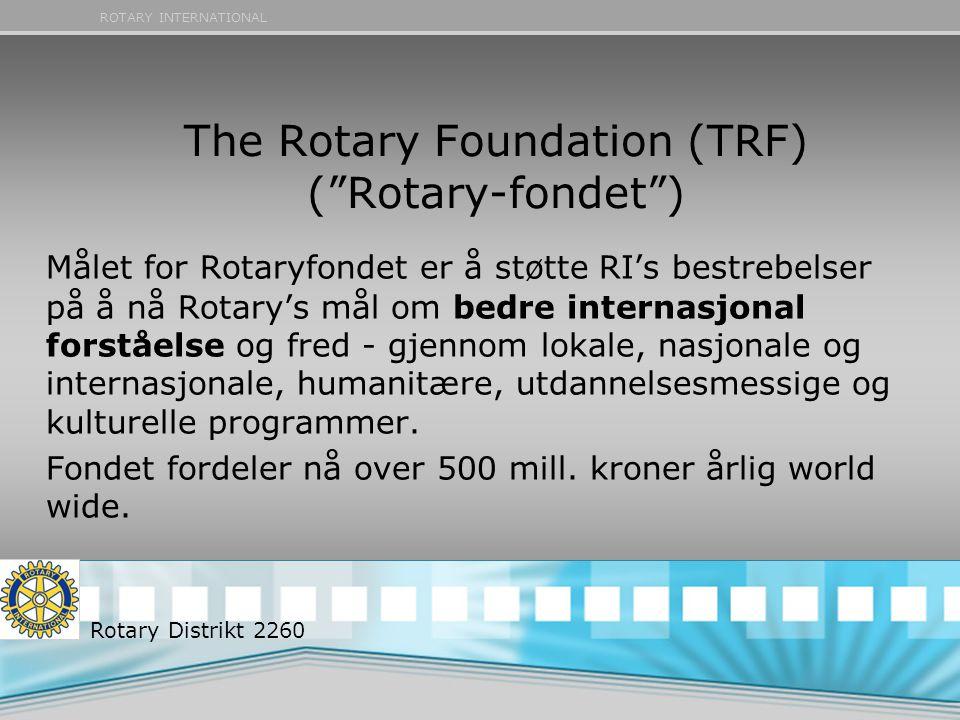 ROTARY INTERNATIONAL The Rotary Foundation (TRF) ( Rotary-fondet ) Målet for Rotaryfondet er å støtte RI's bestrebelser på å nå Rotary's mål om bedre internasjonal forståelse og fred - gjennom lokale, nasjonale og internasjonale, humanitære, utdannelsesmessige og kulturelle programmer.