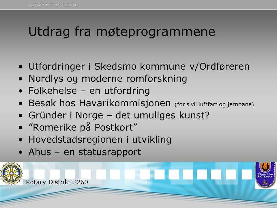 ROTARY INTERNATIONAL Utdrag fra møteprogrammene •Utfordringer i Skedsmo kommune v/Ordføreren •Nordlys og moderne romforskning •Folkehelse – en utfordr