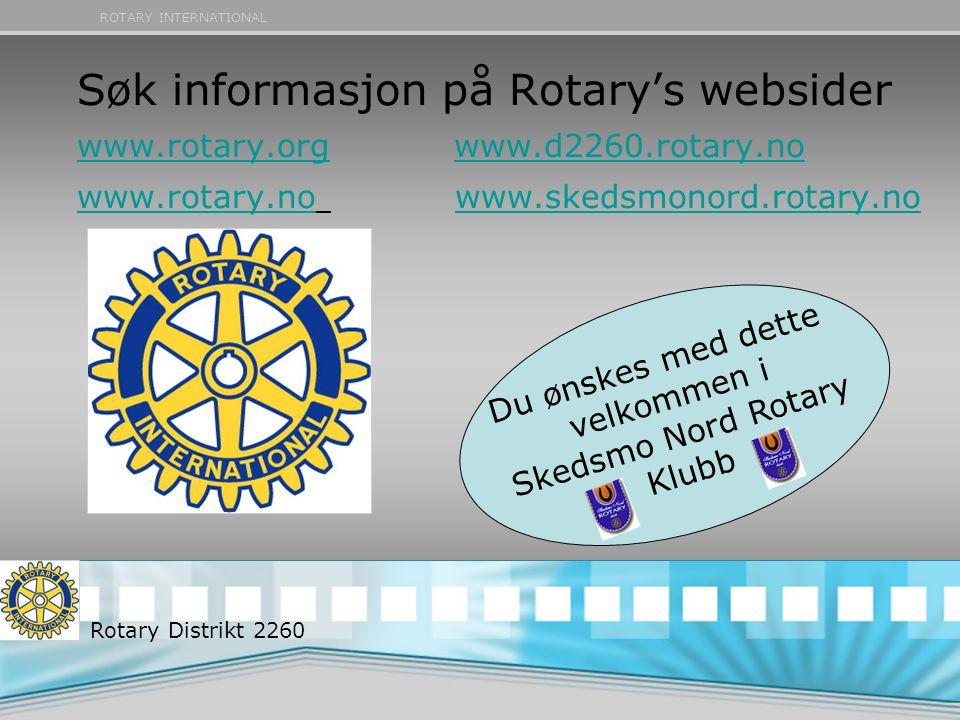 ROTARY INTERNATIONAL Søk informasjon på Rotary's websider www.rotary.org www.d2260.rotary.no www.rotary.no www.skedsmonord.rotary.no www.rotary.orgwww