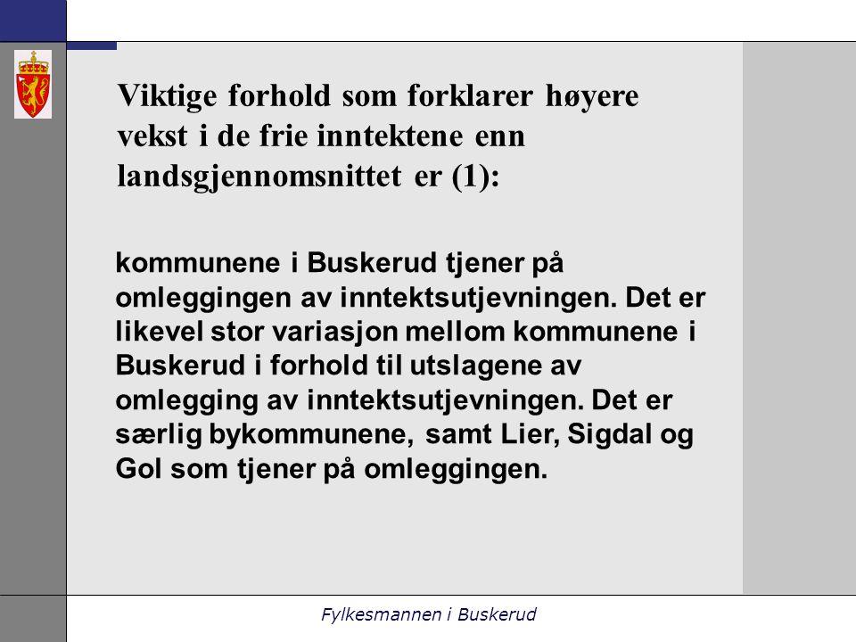 Fylkesmannen i Buskerud Viktige forhold som forklarer høyere vekst i de frie inntektene enn landsgjennomsnittet er (1): kommunene i Buskerud tjener på omleggingen av inntektsutjevningen.
