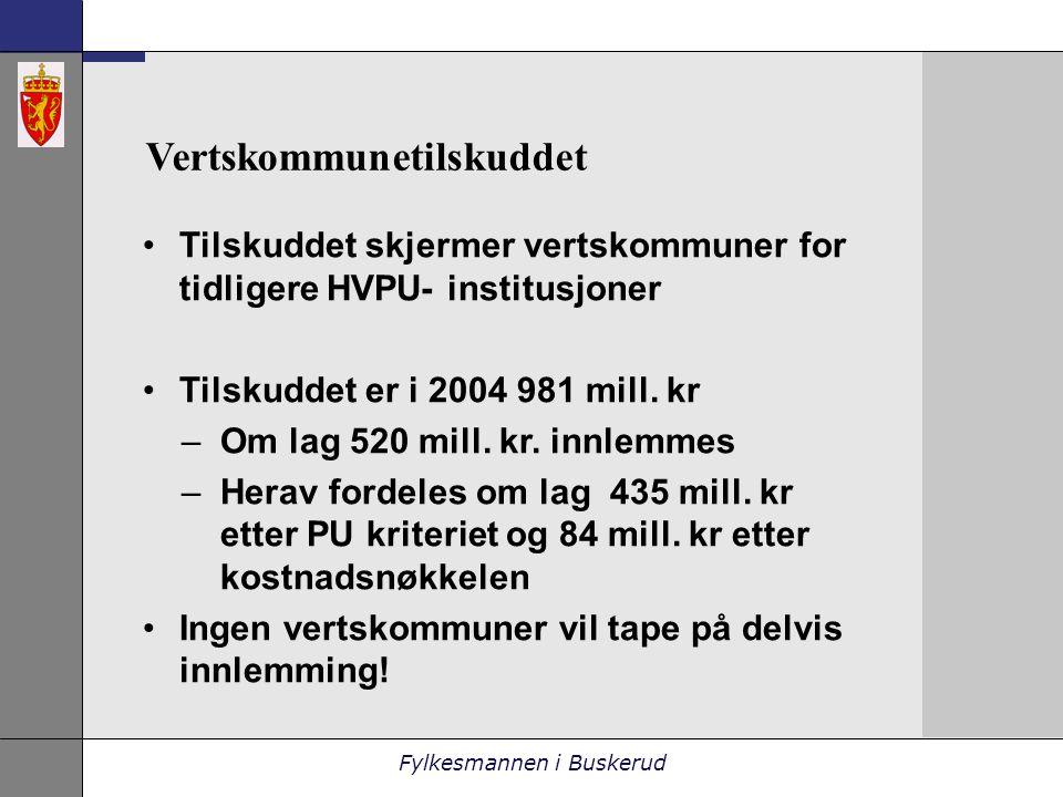 Fylkesmannen i Buskerud Vertskommunetilskuddet •Tilskuddet skjermer vertskommuner for tidligere HVPU- institusjoner •Tilskuddet er i 2004 981 mill.
