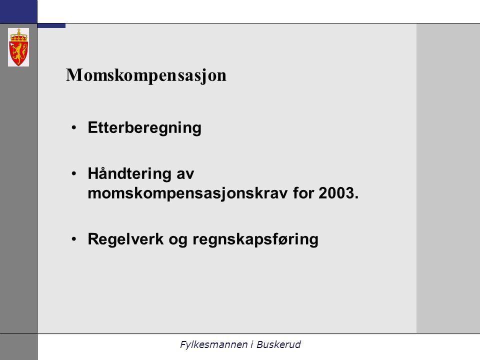 Fylkesmannen i Buskerud Momskompensasjon •Etterberegning •Håndtering av momskompensasjonskrav for 2003.