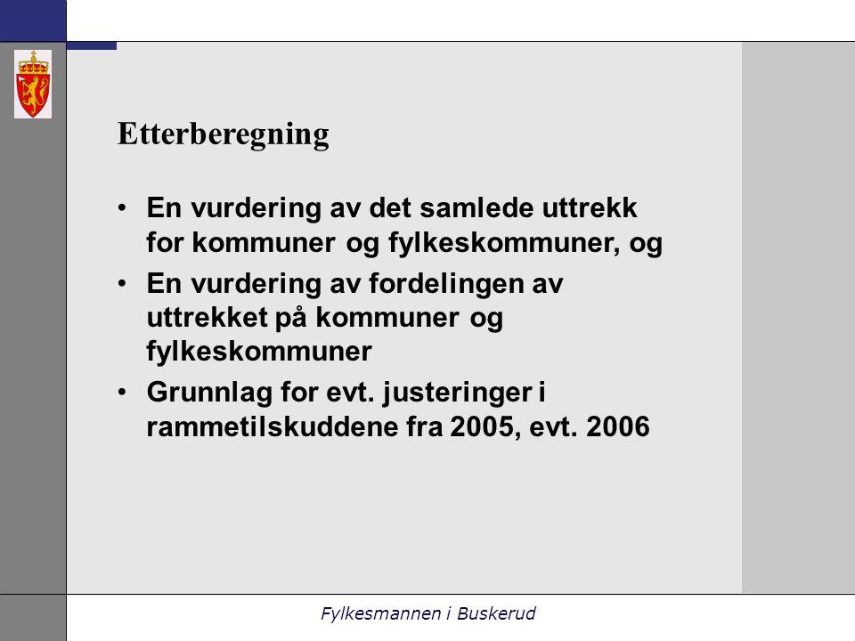Fylkesmannen i Buskerud Etterberegning •En vurdering av det samlede uttrekk for kommuner og fylkeskommuner, og •En vurdering av fordelingen av uttrekket på kommuner og fylkeskommuner •Grunnlag for evt.