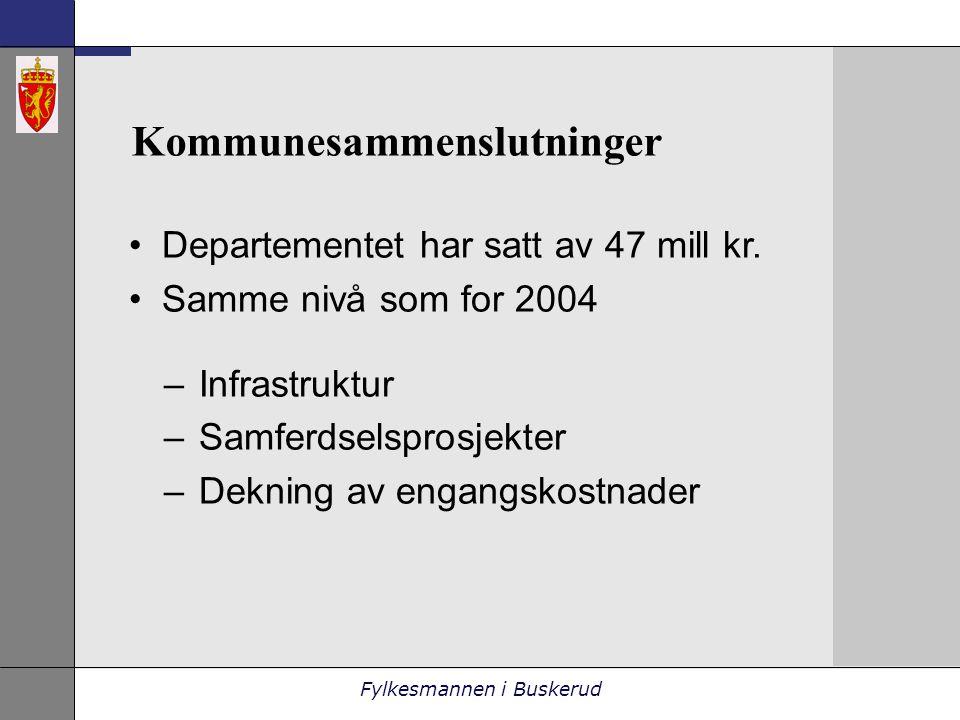 Fylkesmannen i Buskerud Kommunesammenslutninger •Departementet har satt av 47 mill kr.
