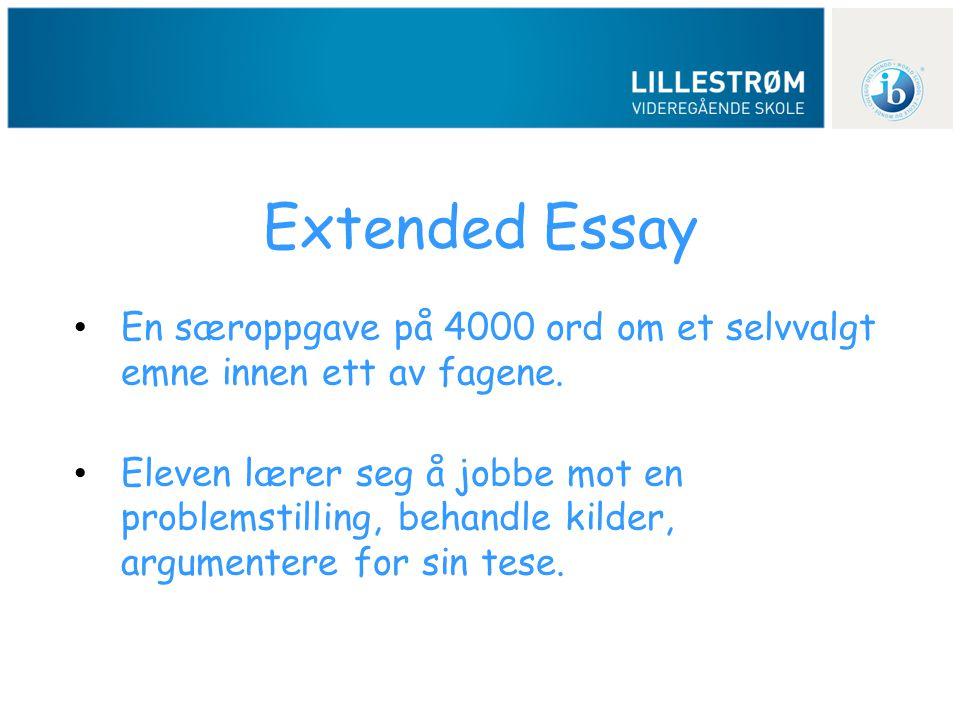 Extended Essay • En særoppgave på 4000 ord om et selvvalgt emne innen ett av fagene. • Eleven lærer seg å jobbe mot en problemstilling, behandle kilde