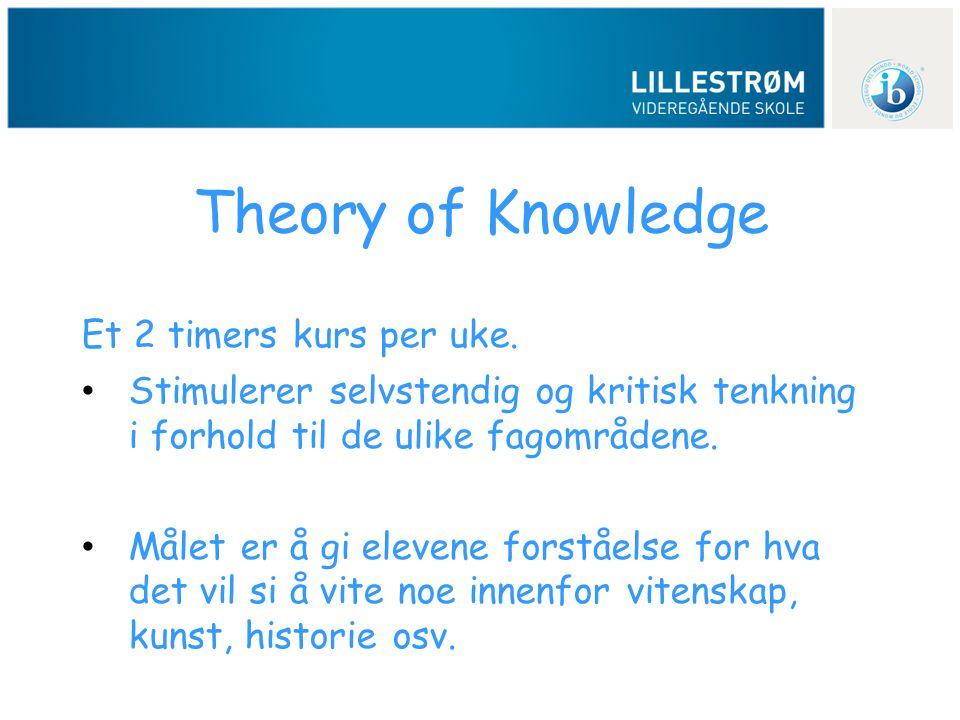 Theory of Knowledge Et 2 timers kurs per uke. • Stimulerer selvstendig og kritisk tenkning i forhold til de ulike fagområdene. • Målet er å gi elevene